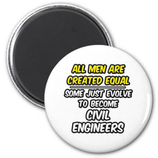 All Men Are Created Equal...Civil Engineer Fridge Magnet