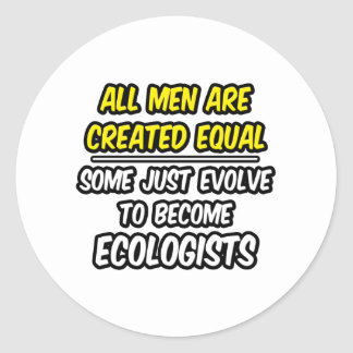 All Men Are Created Equal...Ecologists Classic Round Sticker