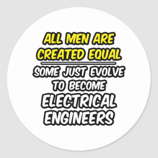 All Men Are Created Equal...Electrical Engineers Classic Round Sticker