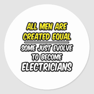 All Men Are Created Equal...Electricians Classic Round Sticker