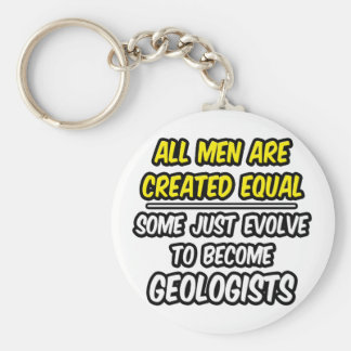 All Men Are Created Equal...Geologists Keychain