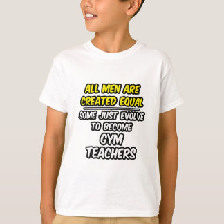 All Men Are Created Equal...Gym Teachers T-Shirt