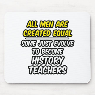 All Men Are Created Equal...History Teachers Mouse Pad