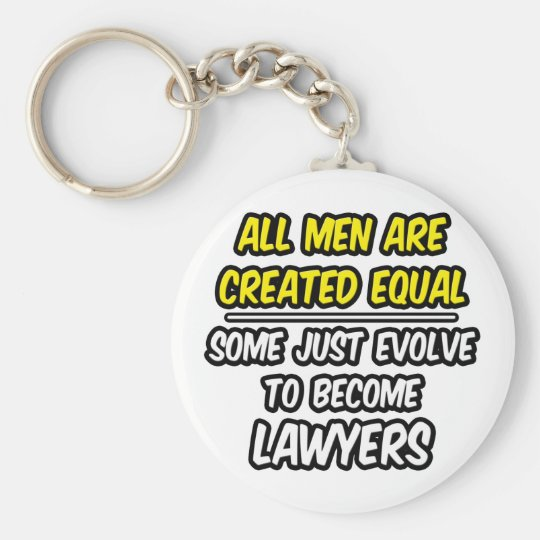 All Men Are Created Equal...Lawyers Keychain