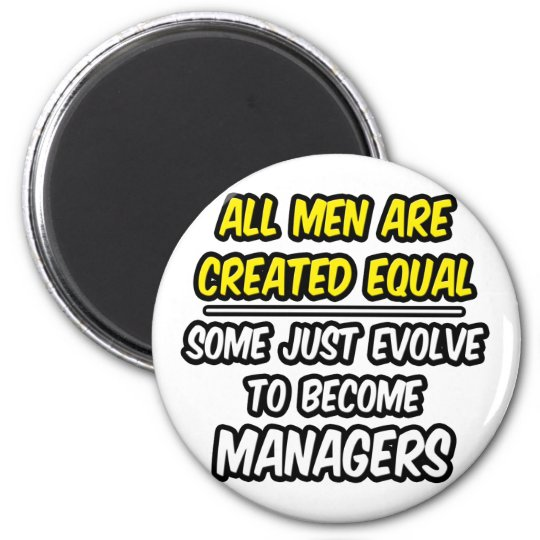All Men Are Created Equal...Managers Magnet