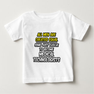 All Men Are Created Equal...Med. Tech Baby T-Shirt