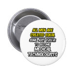 All Men Are Created Equal...Med. Tech Buttons