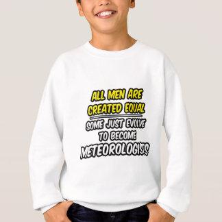 All Men Are Created Equal...Meteorologists Sweatshirt