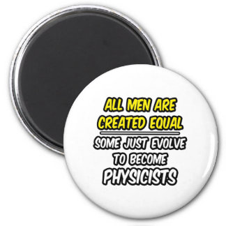 All Men Are Created Equal...Physicists Refrigerator Magnet