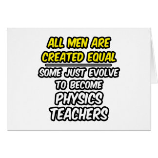 All Men Are Created Equal...Physics Teachers Greeting Card