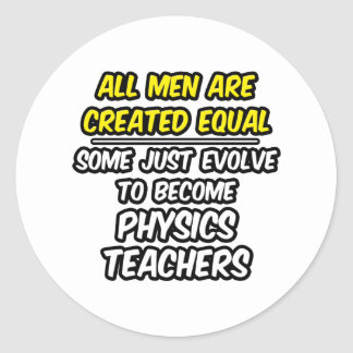All Men Are Created Equal...Physics Teachers Classic Round Sticker