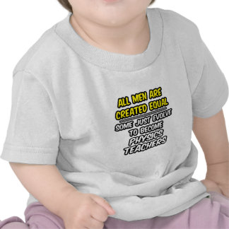 All Men Are Created Equal...Physics Teachers T-shirt