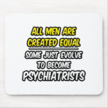 All Men Are Created Equal...Psychiatrists Mouse Pad