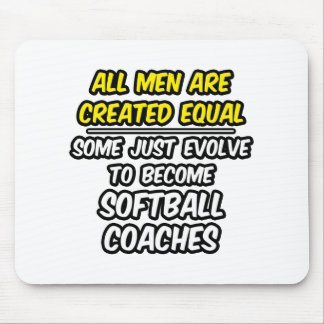 All Men Are Created Equal...Softball Coaches Mouse Pad