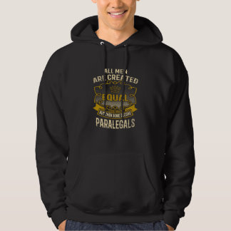 All Men Are Created Equal Some Become Paralegals Hoodie