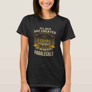 All Men Are Created Equal Some Become Paralegals T-Shirt