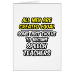 All Men Are Created Equal...Speech Teachers Greeting Cards