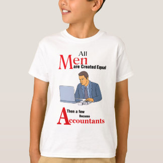 All Men Are Created Equal Then a Few Become Accoun T-Shirt