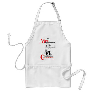 All Men Are Created Equal Then a Few Become Carpen Adult Apron