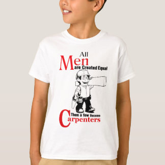 All Men Are Created Equal Then a Few Become Carpen T-Shirt