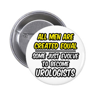 All Men Are Created Equal...Urologists Buttons