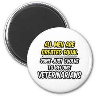 All Men Are Created Equal...Veterinarians Fridge Magnet