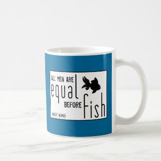 All men are equal before fish (all colors) coffee mug