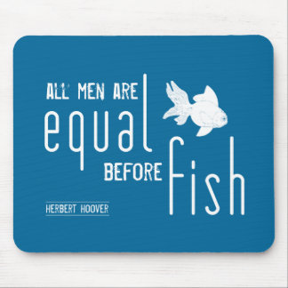 All men are equal before fish (all colors) mouse pad