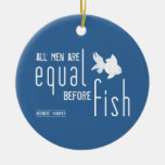 All men are equal before fish (all colors) christmas tree ornaments