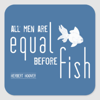 All men are equal before fish (all colors) square sticker