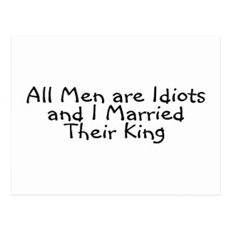 All Men Are Idiots And I Married Their King Postcard