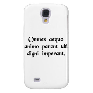 All men cheerfully obey where worthy men rule. samsung galaxy s4 covers