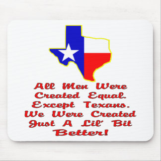 All Men Were Created Equal. Except Texans. Mouse Pad