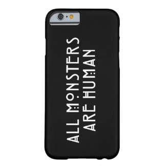 All Monsters Are Human Barely There iPhone 6 Case