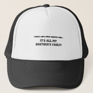 All my brother's fault trucker hat