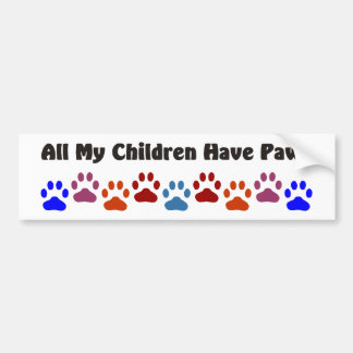 All My Children Have Paws 222 Car Bumper Sticker