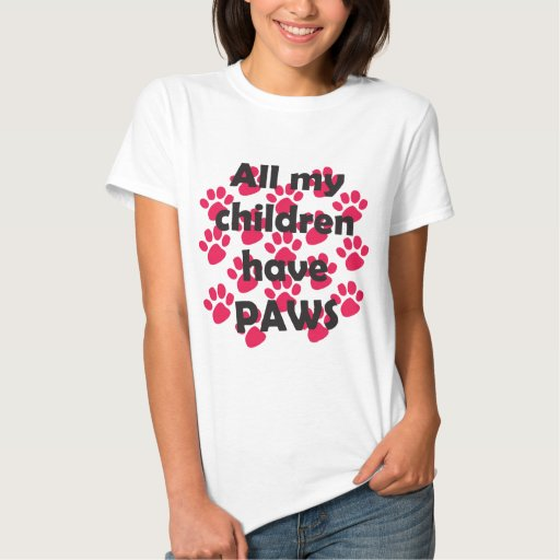 All My Children Have Paws Tee Shirt