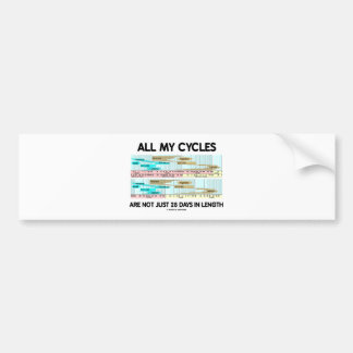 All My Cycles Are Not Just 28 Days In Length Bumper Stickers