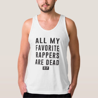 All My Favorite Rappers Are Dead RIP Tank Top