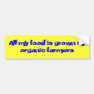 All my food is grown by organic farmers car bumper sticker
