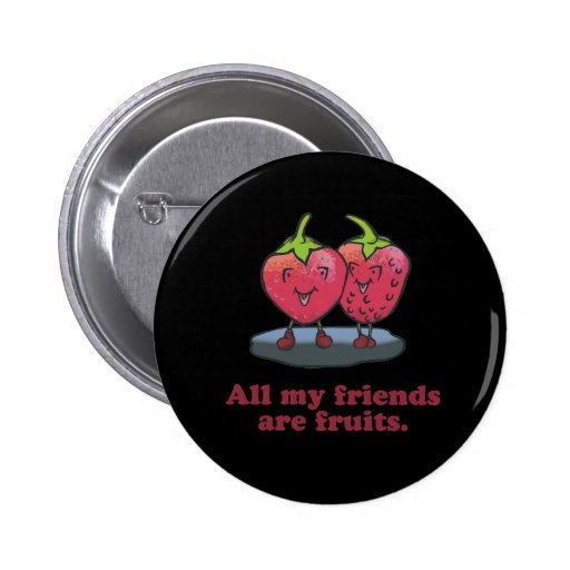 ALL MY FRIENDS ARE FRUITS PINBACK BUTTONS