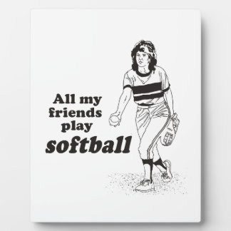 All my friends play softball display plaque