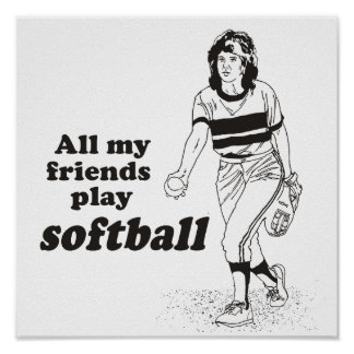 All my friends play softball poster