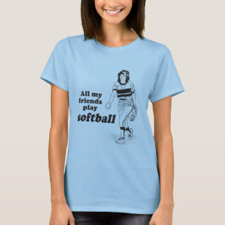 All my friends play softball T-Shirt