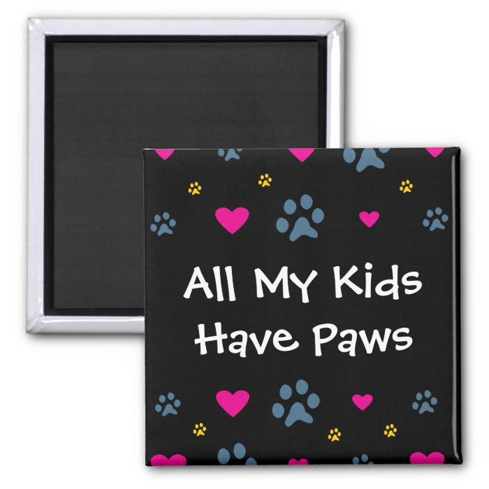 All My Kids-Children Have Paws 2 Inch Square Magnet