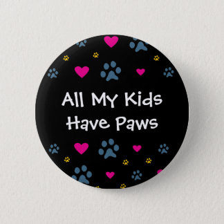 All My Kids-Children Have Paws Pinback Button