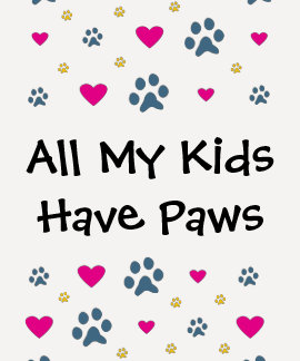 All My Kids-Children Have Paws T-Shirt