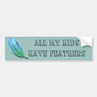 All my Kids have Feathers Bumper Sticker