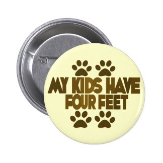 All my Kids Have Four Feet Pinback Button