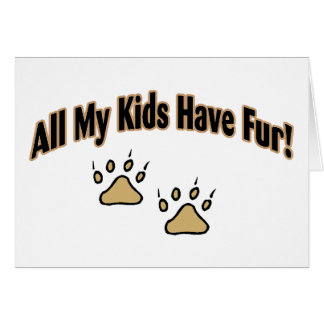All My Kids Have Fur Card